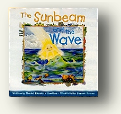 """The Sunbeam and the Wave,"" inspired by A Course In Miracles for children 4 through 8 years old illustrated by Connie Bowen published by Unity Books"